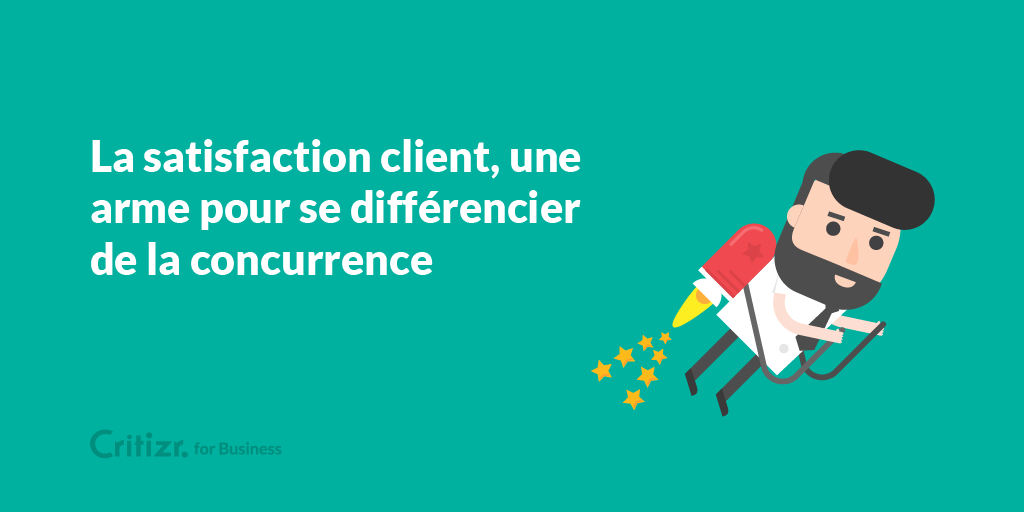 Satisfaction client : 6 raisons qui démontrent l'importance de la satisfaction client